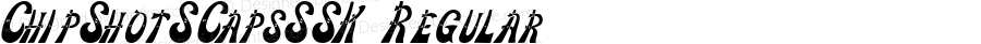 ChipShotSCapsSSK Regular Macromedia Fontographer 4.1 8/11/95