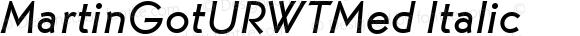 MartinGotURWTMed Italic Version 1.05