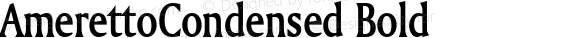 AmerettoCondensed Bold Altsys Fontographer 4.1 5/28/96