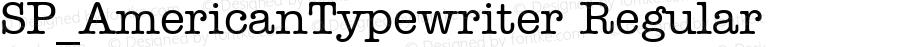 SP_AmericanTypewriter Regular Version 1 - Mon, 9 Jan 1995 [01:42:55]