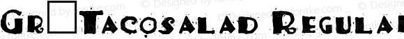 Gr-Tacosalad Regular Altsys Fontographer 4.0.4 6/29/94
