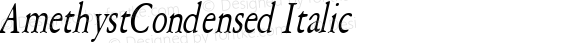 AmethystCondensed Italic Macromedia Fontographer 4.1 6/28/96