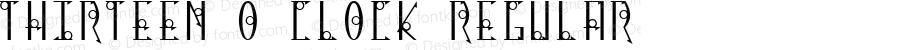 Thirteen O Clock Regular Macromedia Fontographer 4.1 11/17/00