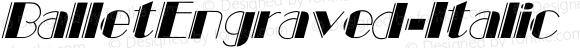 BalletEngraved-Italic Regular Unknown
