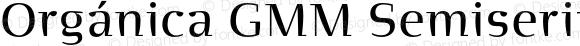 Orgánica GMM Semiserif Roman Regular OTF 1.004;PS 001.000;Core 1.0.27;makeotf.lib1.3.1