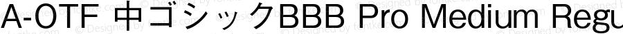A-OTF 中ゴシックBBB Pro Medium Regular OTF 1.002;PS 1;Core 1.0.31;makeotf.lib1.4.1585