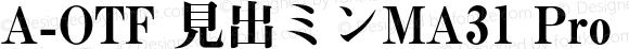 A-OTF 見出ミンMA31 Pro MA31 Bold OTF 1.003;PS 1;Core 1.0.31;makeotf.lib1.4.1585