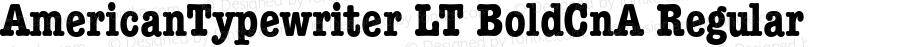 AmericanTypewriter LT BoldCnA Regular Version 6.0; 2002