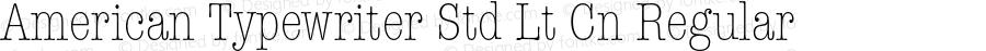 American Typewriter Std Lt Cn Regular Version 1.040;PS 001.003;Core 1.0.35;makeotf.lib1.5.4492