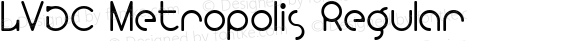 LVDC Metropolis Regular Macromedia Fontographer 4.1J 04.3.4