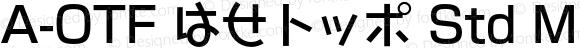 A-OTF はせトッポ Std M Bold OTF 1.001;PS 1;Core 1.0.33;makeotf.lib1.4.1585