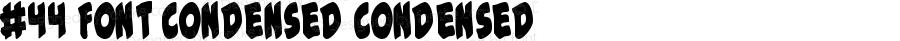 #44 Font Condensed Condensed 2