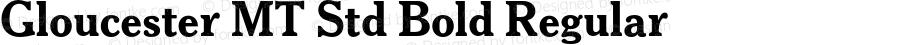 Gloucester MT Std Bold Regular Version 1.000;PS 001.000;hotconv 1.0.38