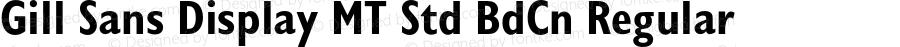 Gill Sans Display MT Std BdCn Regular Version 1.000;PS 001.000;hotconv 1.0.38
