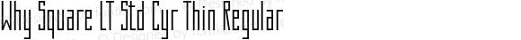 Why Square LT Std Cyr Thin Regular