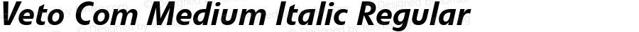 Veto Com Medium Italic Regular Version 1.01;2006