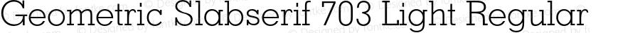 Geometric Slabserif 703 Light Regular 2.0-1.0