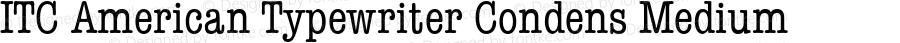 ITC American Typewriter Condens Medium 2.0-1.0