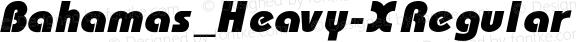Bahamas_Heavy-X Regular Converted from C:\WINDOWS\PTF\TTFONTS1\B&G00016.TF1 by ALLTYPE