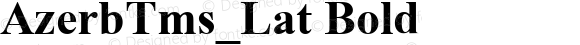 AzerbTms_Lat Bold 1.0 Wed Jun 11 19:13:30 1997