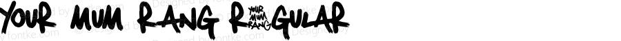 Your Mum Rang Regular Macromedia Fontographer 4.1 03/02/04