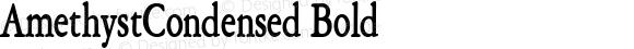 AmethystCondensed Bold Macromedia Fontographer 4.1 6/28/96