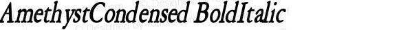 AmethystCondensed BoldItalic Macromedia Fontographer 4.1 6/28/96