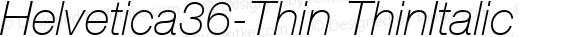Helvetica36-Thin ThinItalic