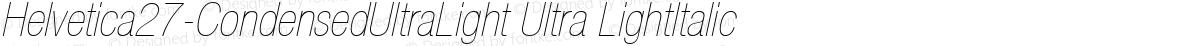 Helvetica27-CondensedUltraLight Ultra LightItalic