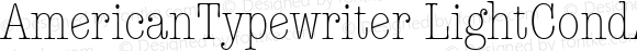 AmericanTypewriter LightCondA Macromedia Fontographer 4.1 1/11/98