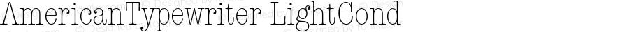 AmericanTypewriter LightCond Macromedia Fontographer 4.1 1/11/98