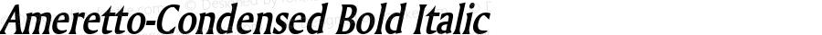 Ameretto-Condensed Bold Italic 1.0/1995: 2.0/2001