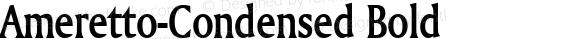 Ameretto-Condensed Bold 1.0/1995: 2.0/2001