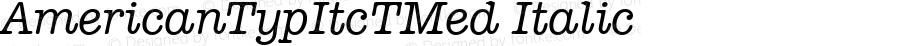 AmericanTypItcTMed Italic Version 001.005