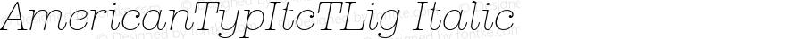 AmericanTypItcTLig Italic Version 001.005
