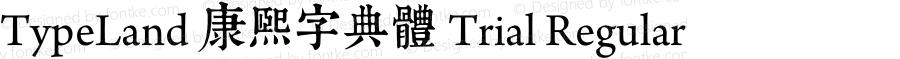 TypeLand 康熙字典體 Trial Regular Version 1.007;PS 1;hotconv 1.0.57;makeotf.lib2.0.21895
