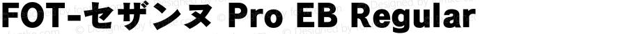 FOT-セザンヌ Pro EB Regular OTF 1.001;PS 1;Core 1.0.32;makeotf.lib1.4.3831