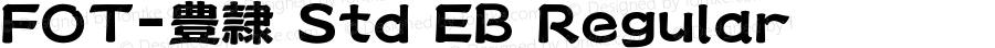 FOT-豊隷 Std EB Regular Version 1.000;PS 1;Core 1.0.35;makeotf.lib1.5.4750
