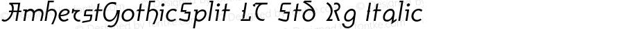 AmherstGothicSplit LT Std Rg Italic Version 1.000;PS 001.000;Core 1.0.38