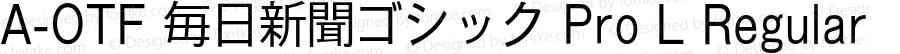 A-OTF 毎日新聞ゴシック Pro L Regular OTF 1.001;PS 1;Core 1.0.33;makeotf.lib1.4.1585