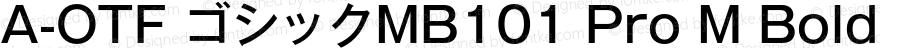 A-OTF ゴシックMB101 Pro M Bold OTF 1.001;PS 1;Core 1.0.33;makeotf.lib1.4.1585