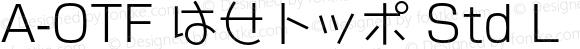 A-OTF はせトッポ Std L Regular OTF 1.001;PS 1;Core 1.0.33;makeotf.lib1.4.1585