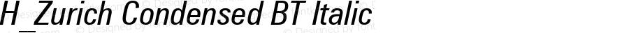 H_Zurich Condensed BT Italic 1997.01.26