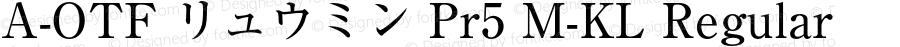 A-OTF リュウミン Pr5 M-KL Regular Version 1.010;PS 1.1;Core 1.0.38;makeotf.lib1.6.6565