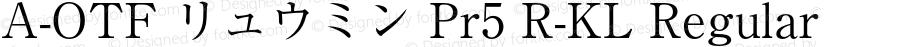 A-OTF リュウミン Pr5 R-KL Regular Version 1.010;PS 1.101;Core 1.0.38;makeotf.lib1.6.6565