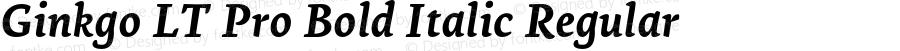 Ginkgo LT Pro Bold Italic Regular Version 1.000;PS 001.000;hotconv 1.0.38