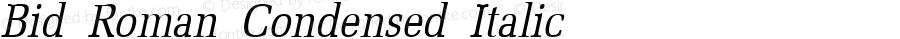 Bid Roman Condensed Italic 1.0/1995: 2.0/2001