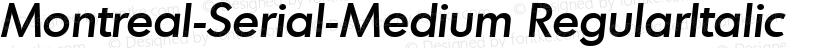 Montreal-Serial-Medium RegularItalic Preview Image