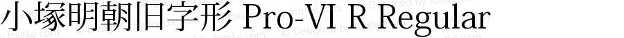 小塚明朝旧字形 Pro-VI R Regular Version 6.010;PS 6.006;hotconv 1.0.41;makeotf.lib2.0.13380