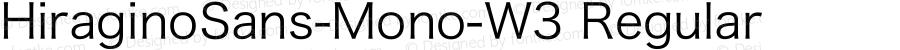 HiraginoSans-Mono-W3 Regular 1.00